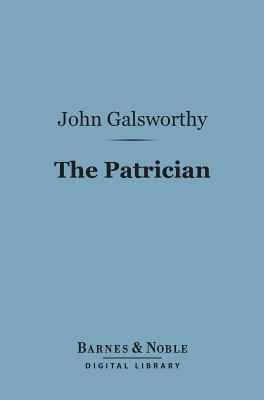 The Patrician (Barnes & Noble Digital Library)  by  John Galsworthy