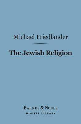 The Jewish Religion (Barnes & Noble Digital Library)  by  Michael Friedländer