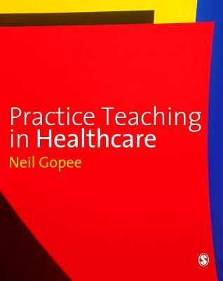 Practice Teaching in Healthcare  by  Neil Gopee