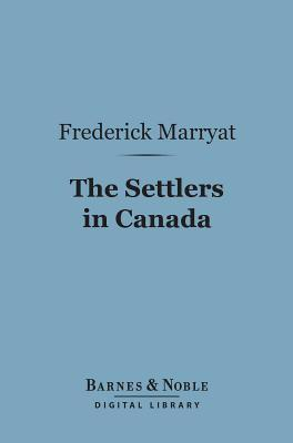 The Settlers in Canada (Barnes & Noble Digital Library)  by  Frederick Marryat