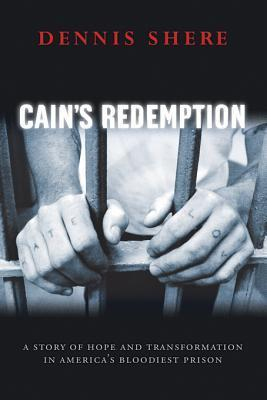 Cains Redemption: A Story of Hope and Transformation in Americas Bloodiest Prison  by  Dennis Shere