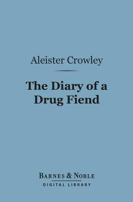 The Diary of a Drug Fiend (Barnes & Noble Digital Library)  by  Aleister Crowley
