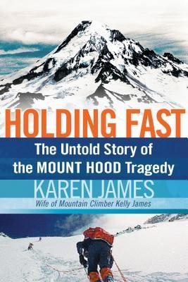 Holding Fast: The Untold Story of the Mount Hood Tragedy Karen James