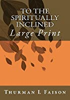 To the Spiritually Inclined: Large Print