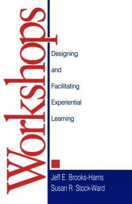 Workshops: Designing and Facilitating Experiential Learning  by  Jeff E Brooks-Harris