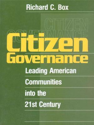 Citizen Governance: Leading American Communities Into the 21st Century  by  Richard C. Box