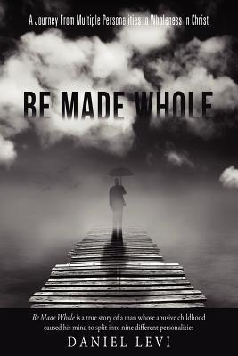Be Made Whole  by  Daniel Levi
