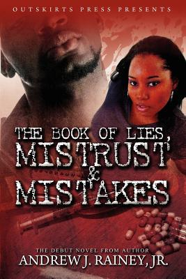 The Book of Lies, Mistrust, & Mistakes  by  Andrew J. Rainey Jr.