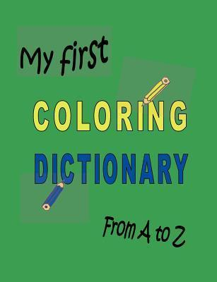 My first Coloring Dictionary from A to Z: Color in the words and pictures  by  yourself by Philippa Hell-H Flinger