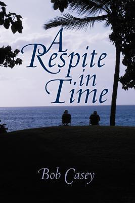 A Respite in Time  by  Bob Casey