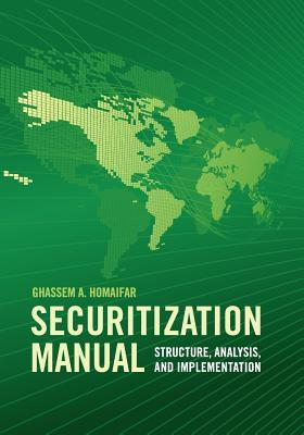 Securitization Manual: Structure, Analysis, and Implementation Ghassem A. Homaifar