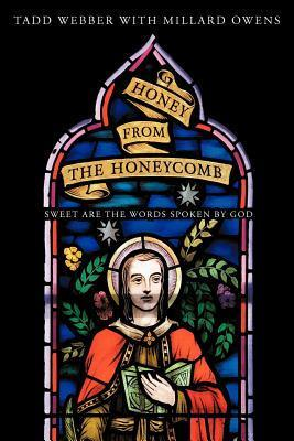 Honey from the Honeycomb: Sweet Are the Words Spoken  by  God by Tadd Webber