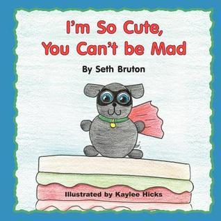 Im So Cute, You Cant Be Mad Seth Bruton