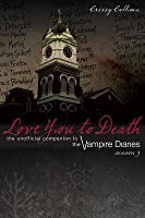 Love You to Death Season 3: The Unofficial Companion to the Vampire Diaries