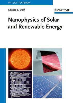 Nanophysics of Solar and Renewable Energy  by  Edward L Wolf