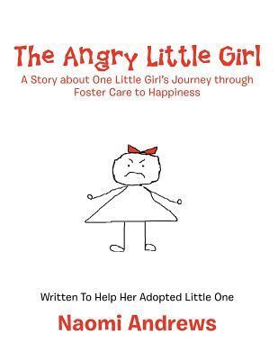 The Angry Little Girl: A Story about One Little Girls Journey Through Foster Care to Happiness  by  Naomi Andrews