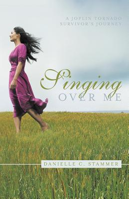 Singing Over Me  by  Danielle C. Stammer