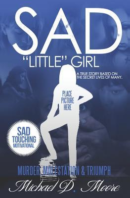 Sad Little Girl: A True Story Based on the Secret Lives of Many  by  Mike Moore