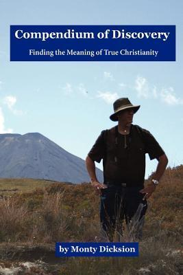 Compendium of Discovery: Finding the Meaning of True Christianity Monty Dicksion