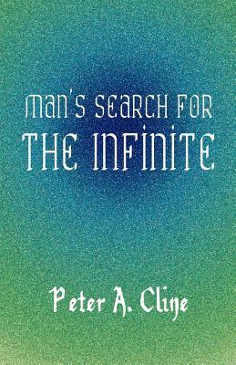 Mans Search for the Infinite  by  Peter A. Cline