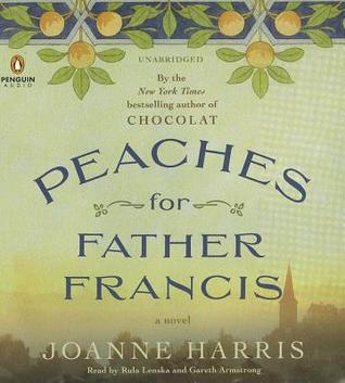 Peaches for Father Francis: A Novel  by  Joanne Harris