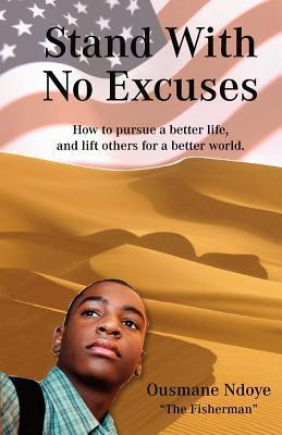 Stand with No Excuses: How to Pursue a Better Life and Lift Others for a Better World  by  Ousmane Ndoye