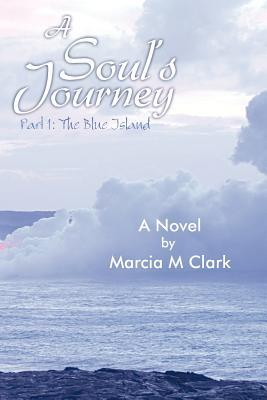 A Souls Journey, Part 1 the Blue Island  by  Marcia M. Clark