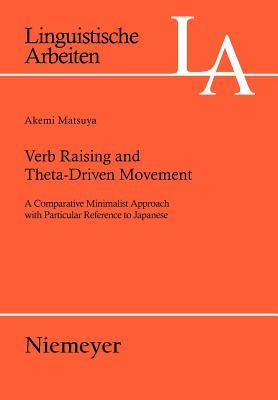 Verb Raising and Theta-Driven Movement: A Comparative Minimalist Approach with Particular Reference to Japanese Akemi Matsuya