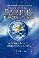 Your Guide to Earth's Pivotal Years: A Direct Path to Enlightened Living