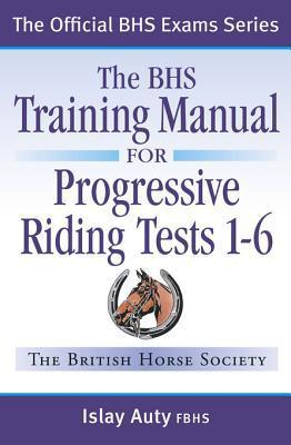 BHS Training Manual for Progressive Riding Tests 1-6  by  Islay Auty