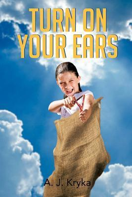 Turn on Your Ears  by  A.J. Kryka