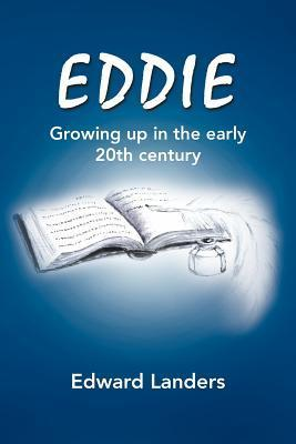 Eddie: Growing Up in the Early 20th Century  by  Edward Landers