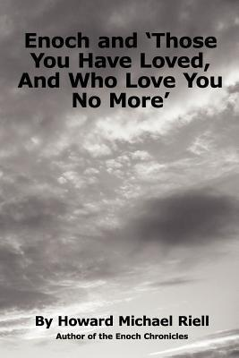 Enoch and Those You Have Loved, and Who Love You No More  by  Howard Michael Riell