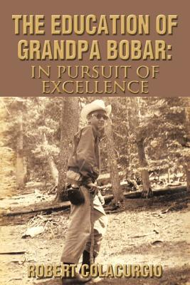 The Education of Grandpa Bobar: In Pursuit of Excellence  by  Robert Colacurcio