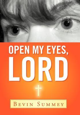 Open My Eyes, Lord  by  Bevin Summey