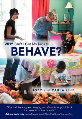 Why Cant I Get My Kids to Behave?  by  Joey And Carla Link