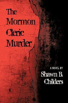 The Mormon Cleric Murder  by  Shawn B Childers
