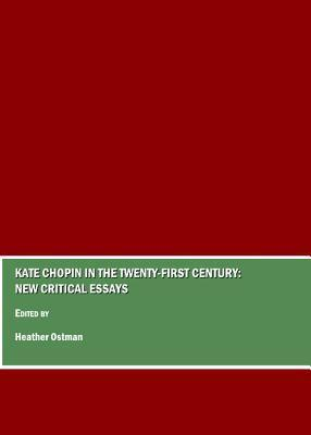 Kate Chopin in the Twenty-First Century: New Critical Essays  by  Heather Ostman