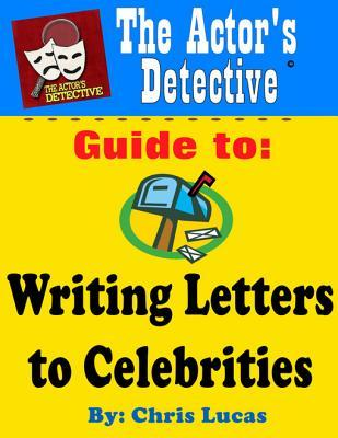 The Actors Detective Guide to Writing Letters to Celebrities Chris Lucas