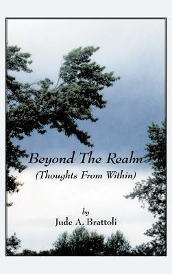 Beyond the Realm:  by  Jude A Brattoli