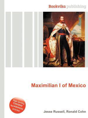 Maximilian I of Mexico  by  Jesse Russell