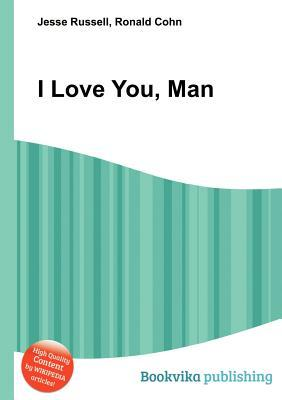 I Love You, Man  by  Jesse Russell