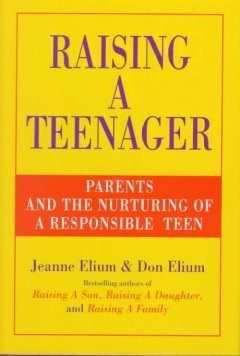 Raising a Teenager: Parents and the Nurturing of a Responsible Teen Jeanne Elium
