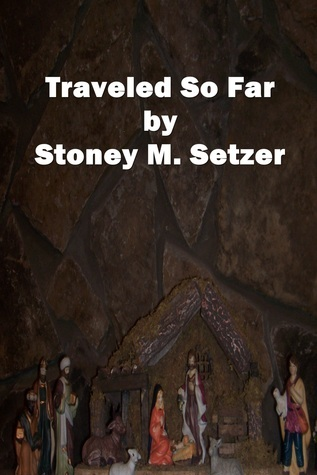 Traveled So Far Stoney M. Setzer