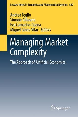 Managing Market Complexity: The Approach of Artificial Economics  by  Simone Alfarano