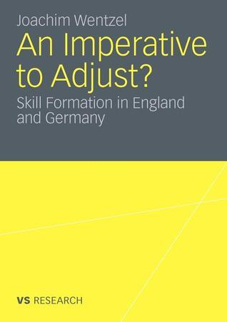 An Imperative to Adjust?: Skill Formation in England and Germany  by  Joachim Wentzel