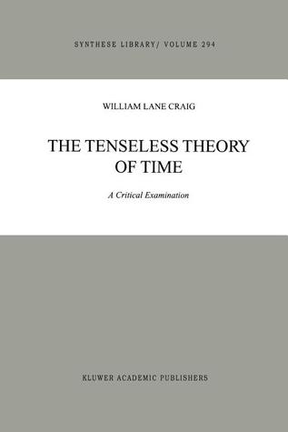 The Tenseless Theory Of Time: A Critical Examination  by  William Lane Craig