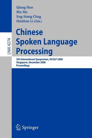 Chinese Spoken Language Processing: 5th International Symposium, Iscslp 2006, Singapore, December 13-16, 2006, Proceedings Qiang Huo