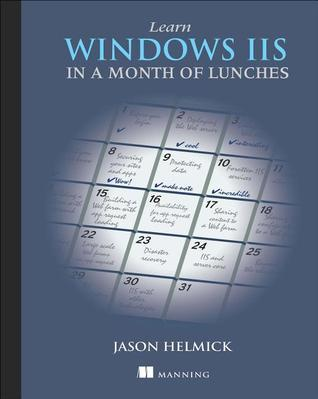 Learn Windows IIS in a Month of Lunches  by  Jason Helmick