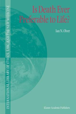 Is Death Ever Preferable to Life? Ian N. Olver